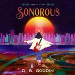 Sonorous A Cyberpunk Journey into the Fight for Musical Identity, D. B. Goodin
