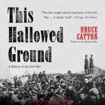 This Hallowed Ground A History of the Civil War, Bruce Catton