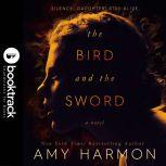 The Bird and the Sword [Booktrack Soundtrack Edition], Amy Harmon