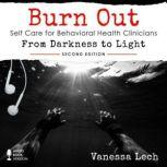 Burn Out: Self Care for Behavioral Health Clinicians (2nd Edition) From Darkness To Light