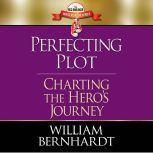 Perfecting Plot: Charting the Hero's Journey, William Bernhardt