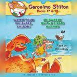 Geronimo Stilton Books #17: Watch Your Whiskers, Stilton! & #18: Shipwreck on the Pirate Islands, Geronimo Stilton