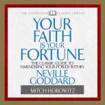 Your Faith is Your Fortune The Classic Guide to Harnessing Your Power Within, Neville Goddard