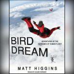 Bird Dream Adventures at the Extremes of Human Flight, Matt Higgins
