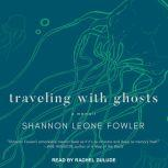Traveling with Ghosts A Memoir, Shannon Leone Fowler