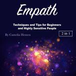 Empath Techniques and Tips for Beginners and Highly Sensitive People, Camelia Hensen