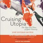 Cruising Utopia The Then and There of Queer Futurity 10th Anniversary Edition, Jose Esteban Munoz