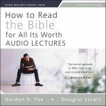 How to Read the Bible for All Its Worth: Audio Lectures An Introduction for the Beginner, Gordon D. Fee
