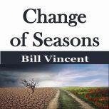 Change of Seasons, Bill Vincent