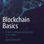 Blockchain Basics A Non-Technical Introduction in 25 Steps, Daniel Drescher