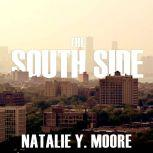 The South Side A Portrait of Chicago and American Segregation, Natalie Y. Moore