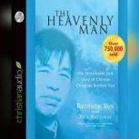The Heavenly Man The Remarkable True Story of Chinese Christian Brother Yun, Brother Yun