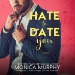 Hate to Date You, Monica Murphy