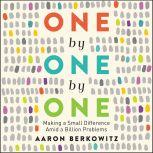 One by One by One Making a Small Difference Amid a Billion Problems, Aaron Berkowitz
