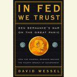 In FED We Trust Ben Bernanke's War on the Great Panic, David Wessel
