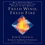 Fresh Wind, Fresh Fire What Happens When God's Spirit Invades the Hearts of His People, Jim Cymbala