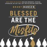 Blessed Are the Misfits Great News for Believers who are Introverts, Spiritual Strugglers, or Just Feel Like They're Missing Something, Brant Hansen