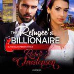 The Refugee's Billionaire, Rachelle J. Christensen