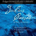 Julius Caesar A Fully-Dramatized Audio Production From Folger Theatre, William Shakespeare