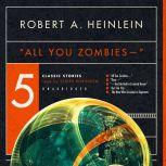 All You Zombies Five Classic Stories, Robert A. Heinlein