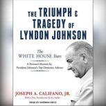 The Triumph and Tragedy of Lyndon Johnson The White House Years, Jr. Califano