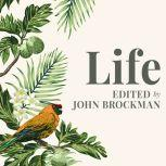 Life The Leading Edge of Evolutionary Biology, Genetics, Anthropology, and Environmental Science, John Brockman