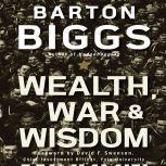 Wealth, War and Wisdom, Barton Biggs