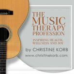 The Music Therapy Profession Inspiring Health, Wellness, and Joy