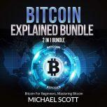 Bitcoin Explained Bundle: 2 in 1 Bundle, Bitcoin For Beginners, Mastering Bitcoin, Michael Scott