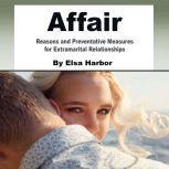 Affair Reasons and Preventative Measures for Extramarital Relationships, Elsa Harbor