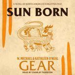 Sun Born A Novel of North America's Forgotten Past, Kathleen O'Neal Gear