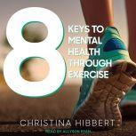 8 Keys to Mental Health Through Exercise, Christina Hibbert