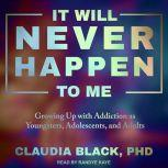 It Will Never Happen to Me Growing Up with Addiction as Youngsters, Adolescents, and Adults, PhD Black