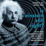 Is Einstein Still Right? Black Holes, Gravitational Waves, and the Quest to Verify Einstein's Greatest Creation, Clifford M. Will
