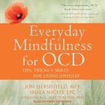 Everyday Mindfulness for OCD Tips, Tricks & Skills for Living Joyfully, MFT Hershfield