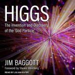 Higgs The Invention and Discovery of the 'God Particle', Jim Baggott