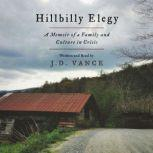 Hillbilly Elegy A Memoir of a Family and Culture in Crisis, J. D. Vance