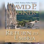 Return to Umbria A Rick Montoya Italian Mystery, David P. Wagner