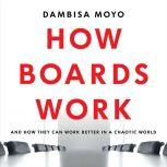 How Boards Work And How They Can Work Better in a Chaotic World, Dambisa Moyo