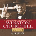 Winston Churchill CEO 25 Lessons for Bold Business Leaders, Alan Axelrod