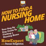 How To Find a Nursing Home Your Step By Step Guide To Finding a Nursing Home, HowExpert