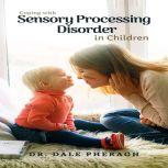 Coping with Sensory Processing Disorder in Children, Dr. Dale Pheragh