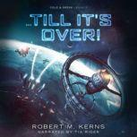 ...Till It's Over!, Robert M. Kerns