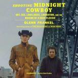 Shooting Midnight Cowboy Art, Sex, Loneliness, Liberation, and the Making of a Dark Classic, Glenn Frankel