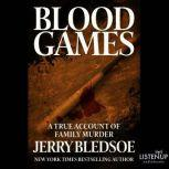 Blood Games A True Account of Family Murder, Jerry Bledsoe