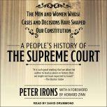 A People's History of the Supreme Court The Men and Women Whose Cases and Decisions Have Shaped Our Constitution, Peter Irons