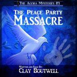 The Peace Party Massacre A 19th Century Historical Murder Mystery, Clay Boutwell