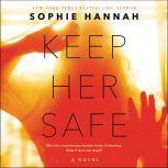 Keep Her Safe, Sophie Hannah