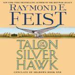 Talon of the Silver Hawk Conclave of Shadows: Book One, Raymond E. Feist