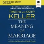 The Meaning of Marriage Audio Study A Vision for Married and Single People, Timothy Keller